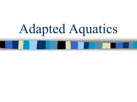 Adapted Aquatics. Why the Water? What are some possible benefits of including aquatics for student with disabilities? –Focus your responses more for a.