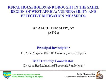 RURAL HOUSEHOLDS AND DROUGHT IN THE SAHEL REGION OF WEST AFRICA: VULNERABILITY AND EFFECTIVE MITIGATION MEASURES. An AIACC Funded Project (AF 92) Principal.