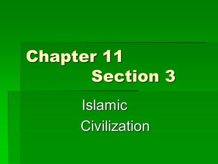 Chapter 11 Section 3 IslamicCivilization. A Culture of Traders  Trade was important to the Muslim culture because the empire was at the center of a world.