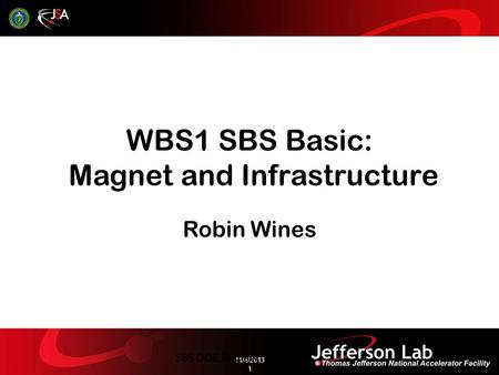 WBS1 SBS Basic: Magnet and Infrastructure Robin Wines 11/4/2013 1 SBS DOE Review.