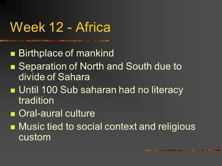 Week 12 - Africa Birthplace of mankind Separation of North and South due to divide of Sahara Until 100 Sub saharan had no literacy tradition Oral-aural.