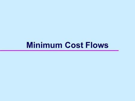Minimum Cost Flows. 2 The Minimum Cost Flow Problem u ij = capacity of arc (i,j). c ij = unit cost of shipping flow from node i to node j on (i,j). x.