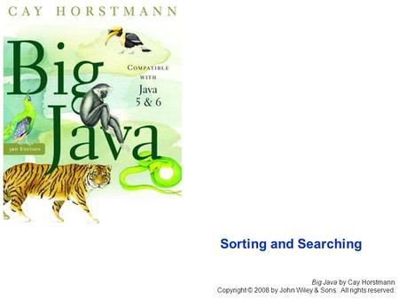 Big Java by Cay Horstmann Copyright © 2008 by John Wiley & Sons. All rights reserved. Sorting and Searching.