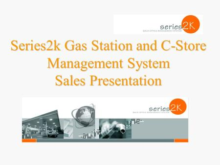 Series2k Gas Station and C-Store Management System Sales Presentation.