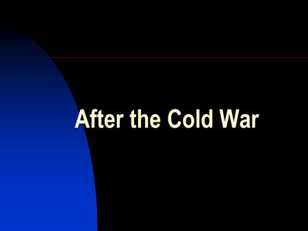 After the Cold War. The Post-Cold War World, main trends: --Unprecedented expansion of capitalism --Formation of the global capitalist class, which has.