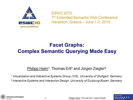 -1- Philipp Heim, Thomas Ertl, Jürgen Ziegler Facet Graphs: Complex Semantic Querying Made Easy Philipp Heim 1, Thomas Ertl 1 and Jürgen Ziegler 2 1 Visualization.