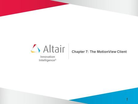 Innovation Intelligence ® 1 Chapter 7: The MotionView Client.