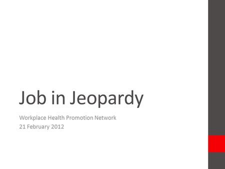 Job in Jeopardy Workplace Health Promotion Network 21 February 2012.