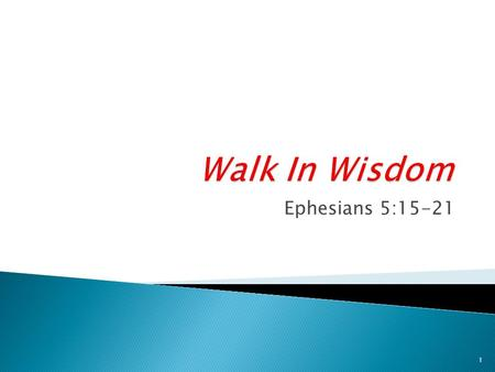 "Ephesians 5:15-21 1. ""Walk worthily of the calling wherewith ye were called."" (4:1)  We have been called to be: ◦ Holy & without blemish. 1:4 ◦ Sons."