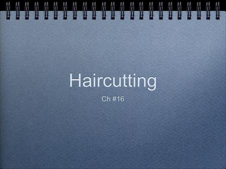 Haircutting Ch #16. Principles of Haircutting good haircuts begin with an understanding of the shape of the head ________________________________ ________________________________.