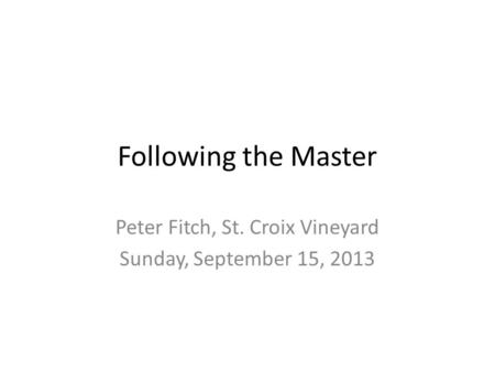 Following the Master Peter Fitch, St. Croix Vineyard Sunday, September 15, 2013.