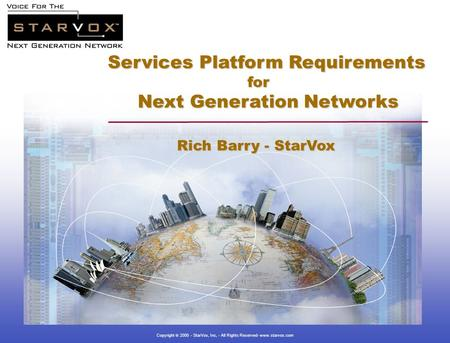 Copyright  2000 - StarVox, Inc, - All Rights Reserved- www.starvox.com Services Platform Requirements for for Next Generation Networks Next Generation.