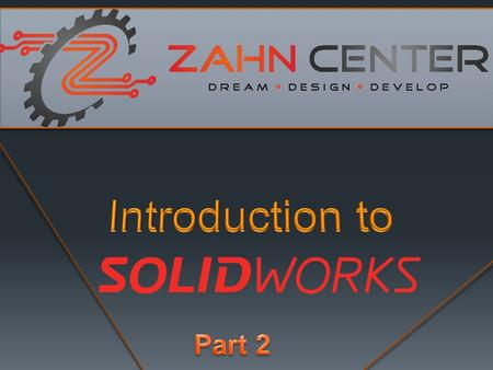 Outline of class  30 mins: Intro  Terminology  Tour of SolidWorks Assembly  Adding parts  2 nd hour: Build your first assembly  Step-by-step guided.