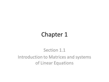 Chapter 1 Section 1.1 Introduction to Matrices and systems of Linear Equations.
