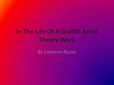 In The Life Of A Graffiti Artist Theory Work By Cameron Russo.