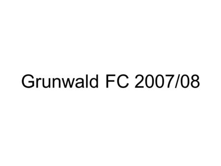 Grunwald FC 2007/08. 2006/07 9 Teams Points PlayedWonDrawnLostForAgainstGD Sutton Athletic 13110254252933 Hazelhurst 15103234191533 Livingstone Rara 16100647331430.