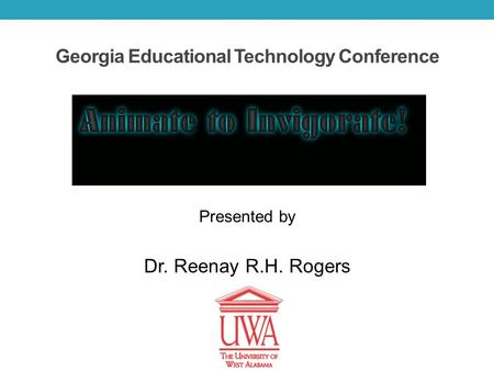 Georgia Educational Technology Conference Presented by Dr. Reenay R.H. Rogers.