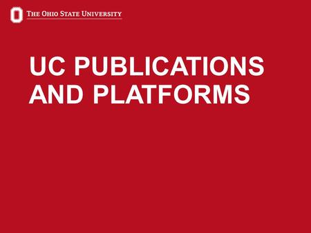 1 UC PUBLICATIONS AND PLATFORMS. 2 PUBLICATIONS AND PLATFORMS University Communications Editorial communications: Doug Haddix Brand and marketing: Jacquie.