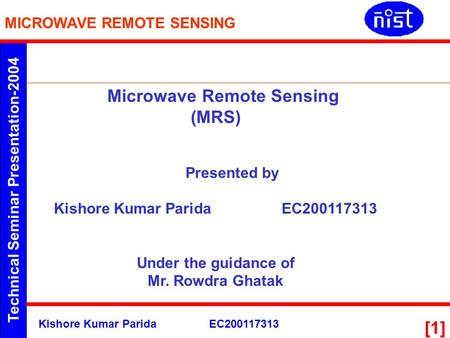 Technical Seminar Presentation-2004 MICROWAVE REMOTE SENSING Kishore Kumar ParidaEC200117313 [1] Microwave Remote Sensing (MRS) Presented by Kishore Kumar.