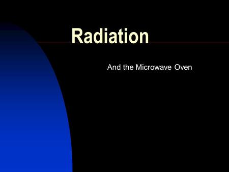 Radiation And the Microwave Oven. Radiation Involves the transfer of heat in the form of waves through space. The microwave oven uses radiation to cook.