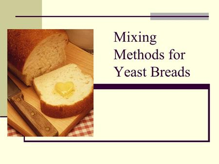 Mixing Methods for Yeast Breads. Types of Yeast Fresh Yeast-also called compressed yeast. Usually purchased in 1 lb. Cakes. Active Dry Yeast-dry, granular.