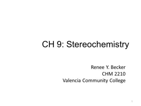 CH 9: Stereochemistry Renee Y. Becker CHM 2210 Valencia Community College 1.