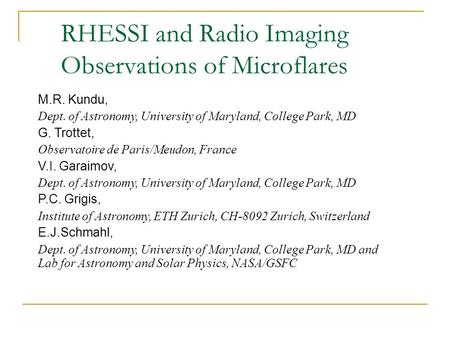 RHESSI and Radio Imaging Observations of Microflares M.R. Kundu, Dept. of Astronomy, University of Maryland, College Park, MD G. Trottet, Observatoire.