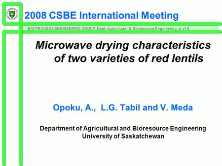 BIO-PROCESS ENGINEERING GROUP, Dept. Agricultural & Bioresource Engineering, U of S 2008 CSBE International Meeting Microwave drying characteristics of.