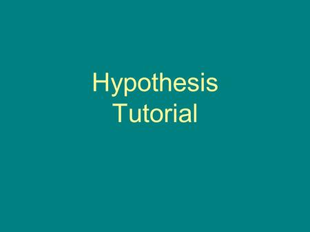 Hypothesis Tutorial. How should a hypothesis for a controlled experiment start? I think If I predict.