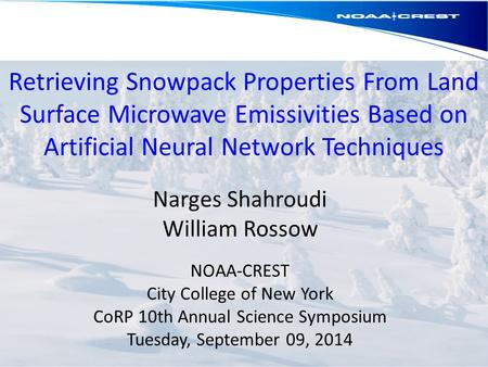 Retrieving Snowpack Properties From Land Surface Microwave Emissivities Based on Artificial Neural Network Techniques Narges Shahroudi William Rossow NOAA-CREST.