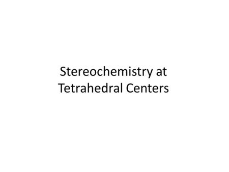 Stereochemistry at Tetrahedral Centers. Different Types of Isomerism.
