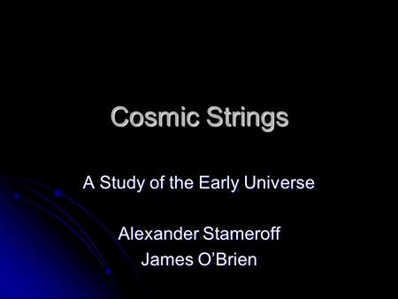 A Study of the Early Universe Alexander Stameroff James O'Brien