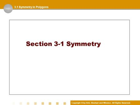 Copyright © by Holt, Rinehart and Winston. All Rights Reserved. Section 3-1 Symmetry 3.1 Symmetry in Polygons.