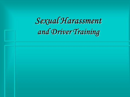 Sexual Harassment and Driver Training. Safe Environment  The Ohio Department of Public Safety feels strongly that the driver training environment needs.