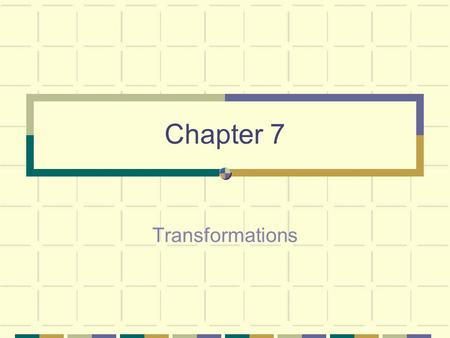 Chapter 7 Transformations. Chapter Objectives Identify different types of transformations Define isometry Identify reflection Identify rotations Identify.