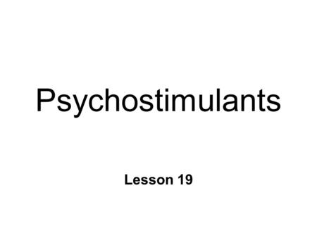 Psychostimulants Lesson 19. Psychostimulants n Cocaine l alkaloid from coca plant n Amphetamines (synthetics) l similar fx & mechanisms l all related.