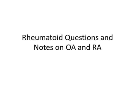 Rheumatoid Questions and Notes on OA and RA. A patient presents with rheumatoid arthritis. On examination of her hands, she has several joint deformities.