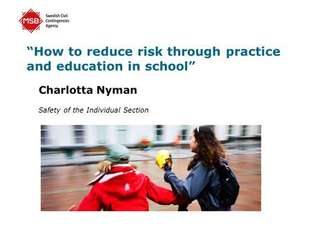 """How to reduce risk through practice and education in school"" Charlotta Nyman Safety of the Individual Section."