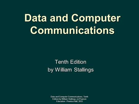 Data and Computer Communications Tenth Edition by William Stallings Data and Computer Communications, Tenth Edition by William Stallings, (c) Pearson Education.