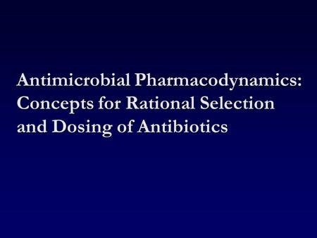 Antimicrobial Pharmacodynamics: Concepts for Rational Selection and Dosing of Antibiotics.