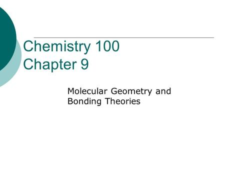 Chemistry 100 Chapter 9 Molecular Geometry and Bonding Theories.