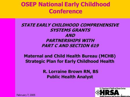 February 7, 20051 STATE EARLY CHILDHOOD COMPREHENSIVE SYSTEMS GRANTS AND PARTNERSHIPS WITH PART C AND SECTION 619 Maternal and Child Health Bureau (MCHB)