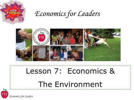 Economics for Leaders Lesson 7: Economics & The Environment.