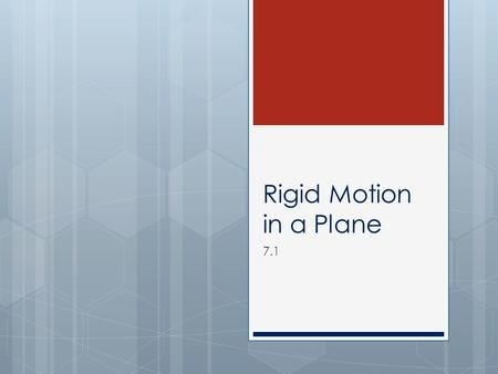 Rigid Motion in a Plane 7.1. Transformations  A operation that maps, or moves, a preimage onto an image.