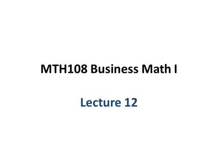 MTH108 Business Math I Lecture 12. Chapter 6 Quadratic and Polynomial Functions.