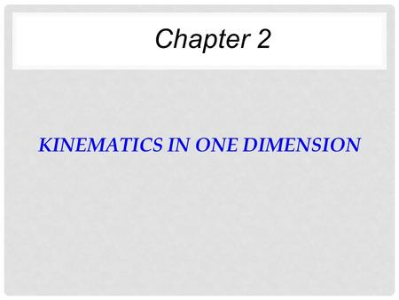 KINEMATICS IN ONE DIMENSION Chapter 2. THINGS TO CONSIDER Are you moving at the moment? Are you at rest? Can you be moving and remain at rest at the same.