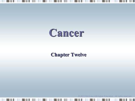 . © 2011 McGraw-Hill Higher Education. All rights reserved. Cancer Chapter Twelve.