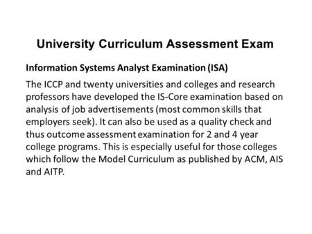 University Curriculum Assessment Exam Information Systems Analyst Examination (ISA) The ICCP and twenty universities and colleges and research professors.