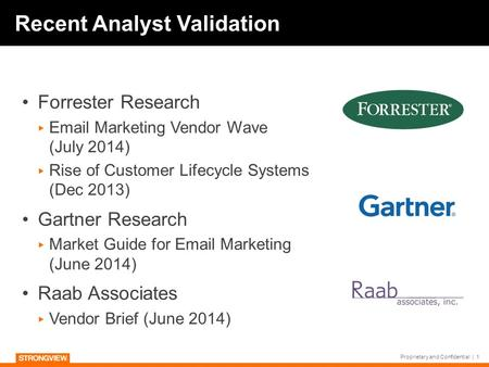 Recent Analyst Validation Forrester Research ▸ Email Marketing Vendor Wave (July 2014) ▸ Rise of Customer Lifecycle Systems (Dec 2013) Gartner Research.