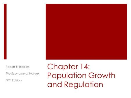 Chapter 14: Population Growth and Regulation Robert E. Ricklefs The Economy of Nature, Fifth Edition.